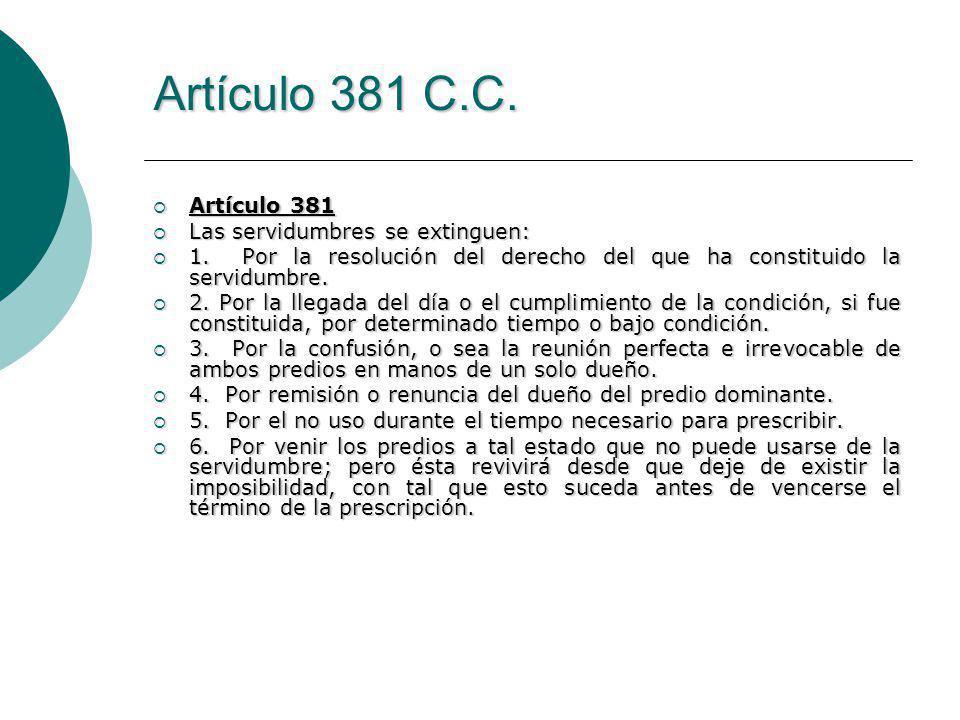 Artículo 381 C.C. Artículo 381 Las servidumbres se extinguen: