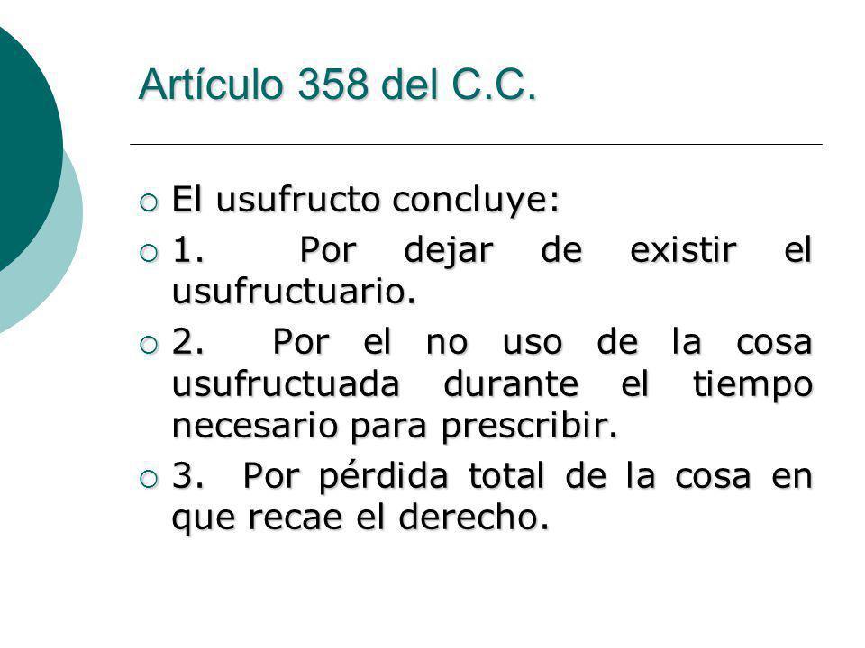 Artículo 358 del C.C. El usufructo concluye: