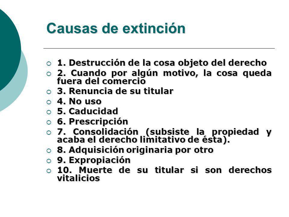 Causas de extinción 1. Destrucción de la cosa objeto del derecho