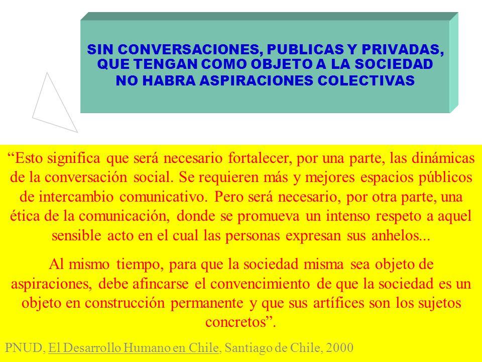 SIN CONVERSACIONES, PUBLICAS Y PRIVADAS, QUE TENGAN COMO OBJETO A LA SOCIEDAD NO HABRA ASPIRACIONES COLECTIVAS