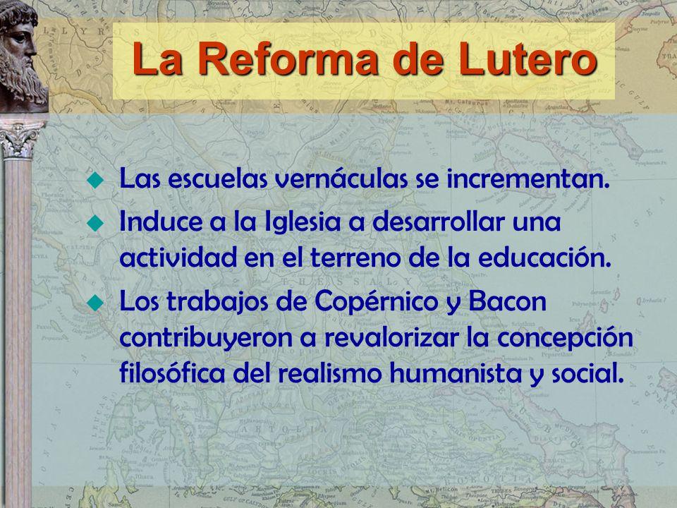 La Reforma de Lutero Las escuelas vernáculas se incrementan.