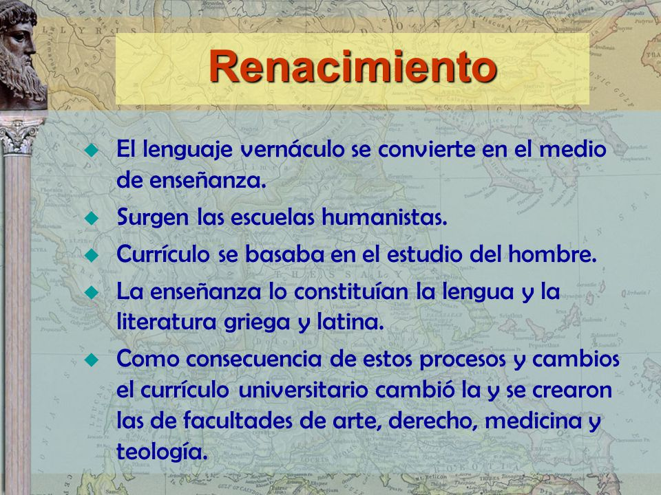Renacimiento El lenguaje vernáculo se convierte en el medio de enseñanza. Surgen las escuelas humanistas.