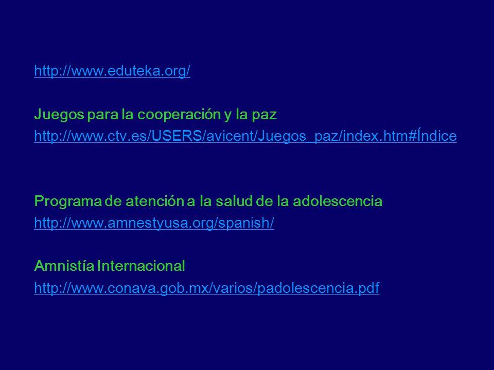 http://www.eduteka.org/ Juegos para la cooperación y la paz. http://www.ctv.es/USERS/avicent/Juegos_paz/index.htm#Índice.