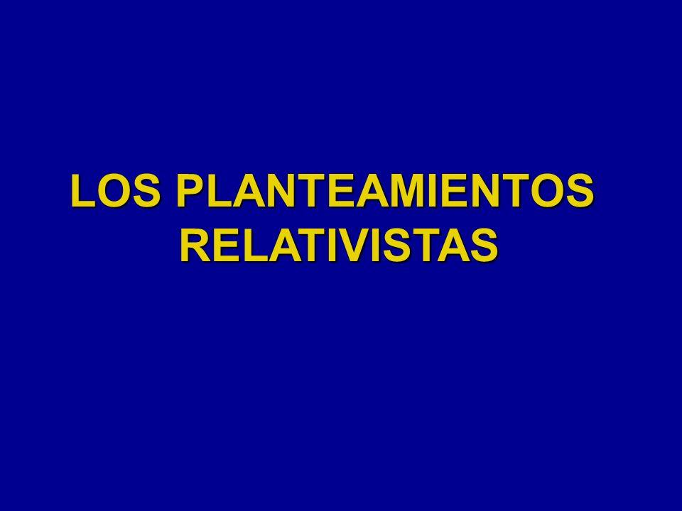 LOS PLANTEAMIENTOS RELATIVISTAS
