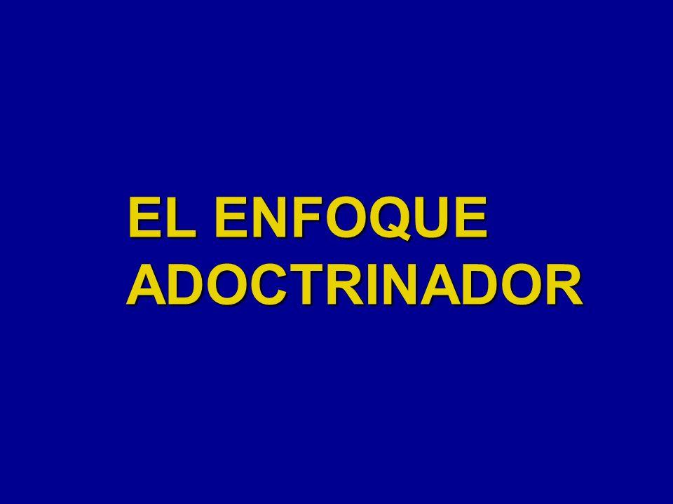 EL ENFOQUE ADOCTRINADOR