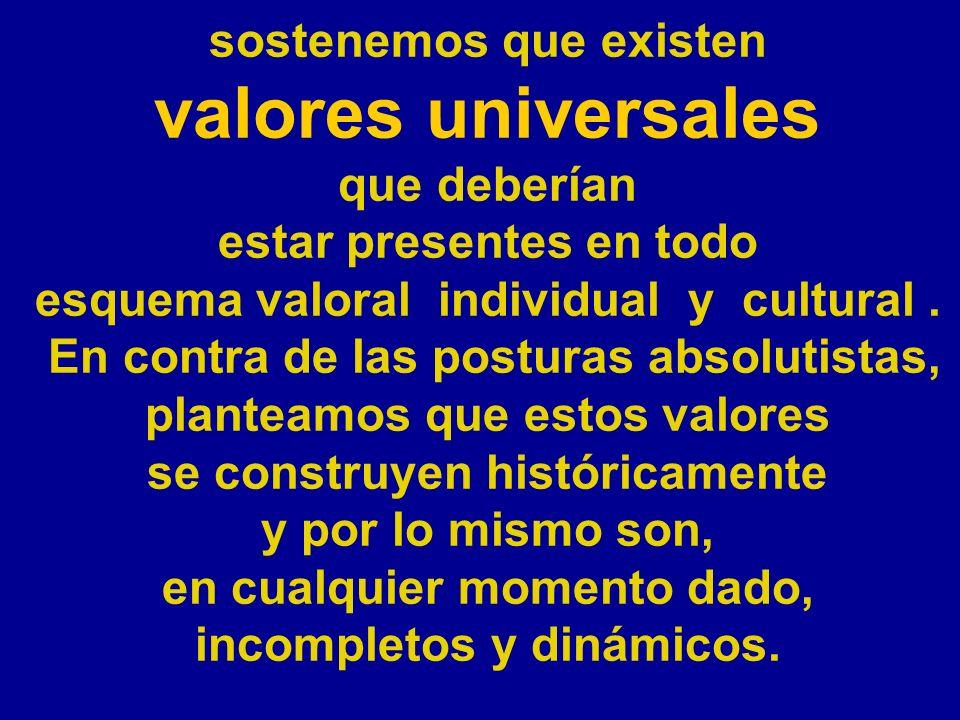 valores universales sostenemos que existen que deberían