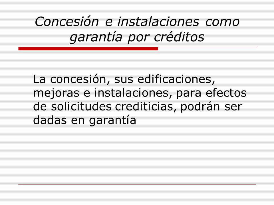 Concesión e instalaciones como garantía por créditos