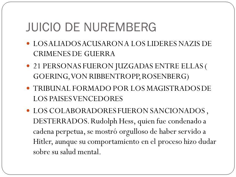 JUICIO DE NUREMBERG LOS ALIADOS ACUSARON A LOS LIDERES NAZIS DE CRIMENES DE GUERRA.