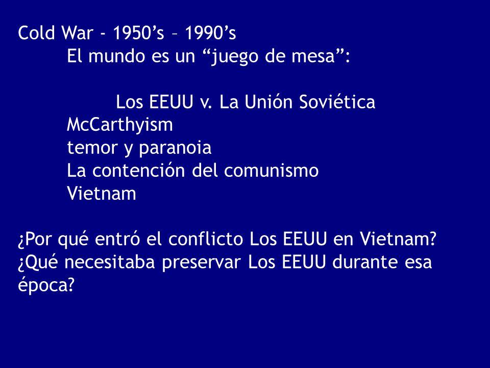 Cold War - 1950's – 1990's El mundo es un juego de mesa : Los EEUU v. La Unión Soviética. McCarthyism.