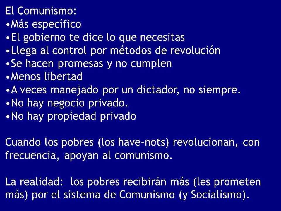 El Comunismo: Más específico. El gobierno te dice lo que necesitas. Llega al control por métodos de revolución.