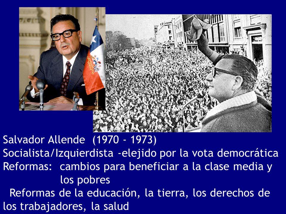 Salvador Allende (1970 - 1973) Socialista/Izquierdista -elejido por la vota democrática.