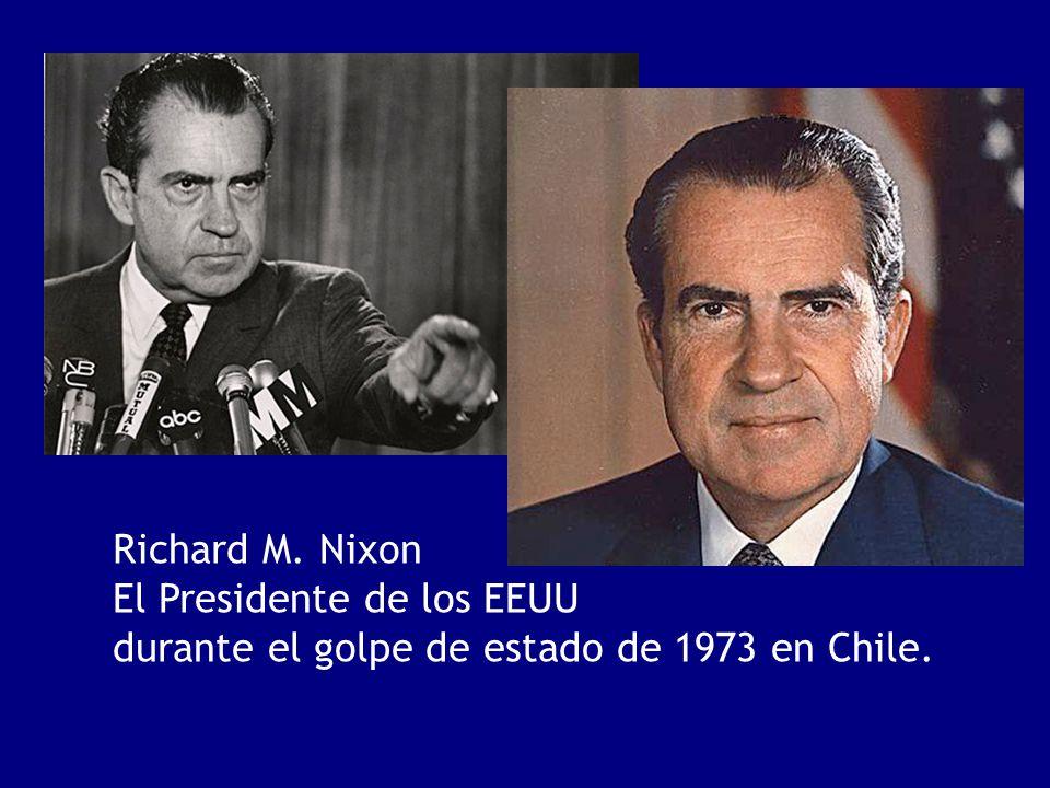 Richard M. Nixon El Presidente de los EEUU durante el golpe de estado de 1973 en Chile.