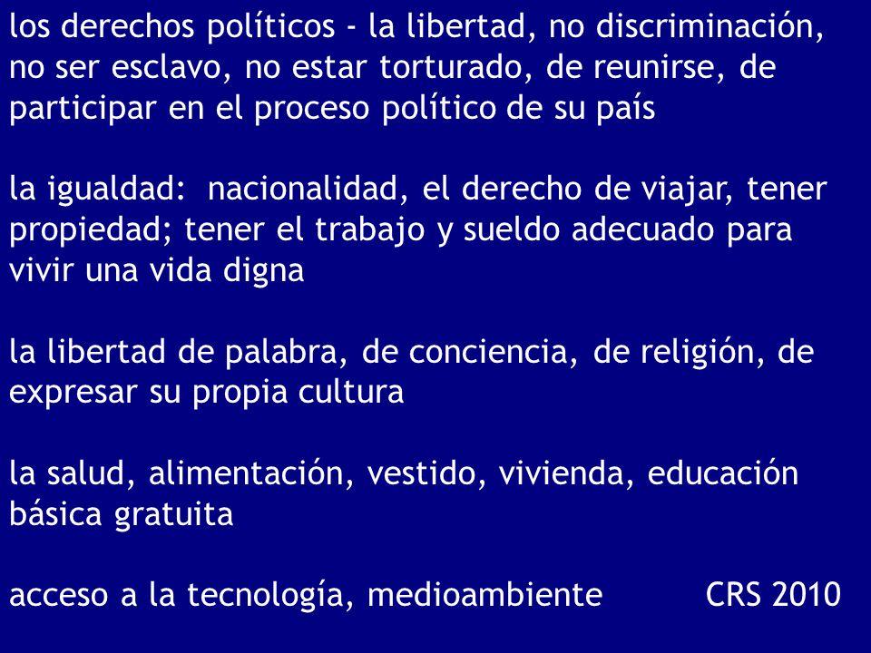 los derechos políticos - la libertad, no discriminación, no ser esclavo, no estar torturado, de reunirse, de participar en el proceso político de su país