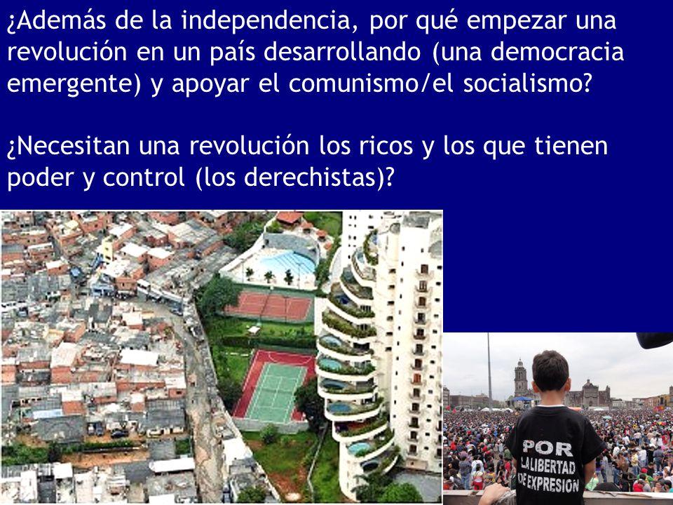 ¿Además de la independencia, por qué empezar una revolución en un país desarrollando (una democracia emergente) y apoyar el comunismo/el socialismo