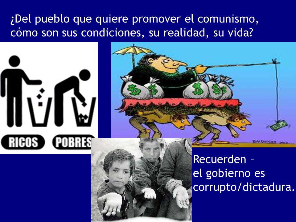 ¿Del pueblo que quiere promover el comunismo, cómo son sus condiciones, su realidad, su vida