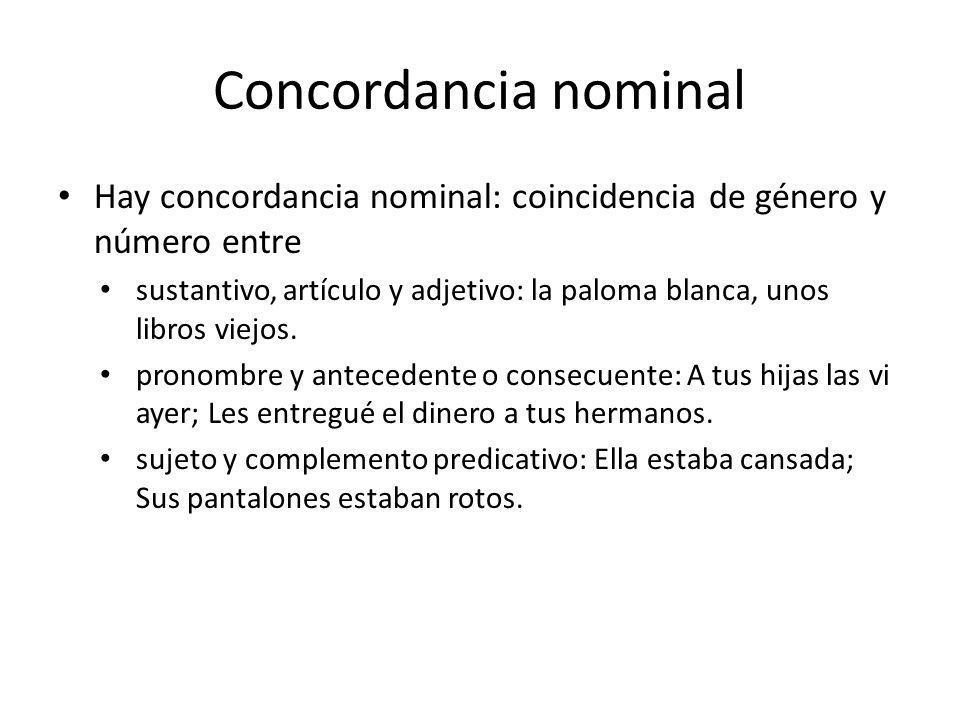 Concordancia nominal Hay concordancia nominal: coincidencia de género y número entre.