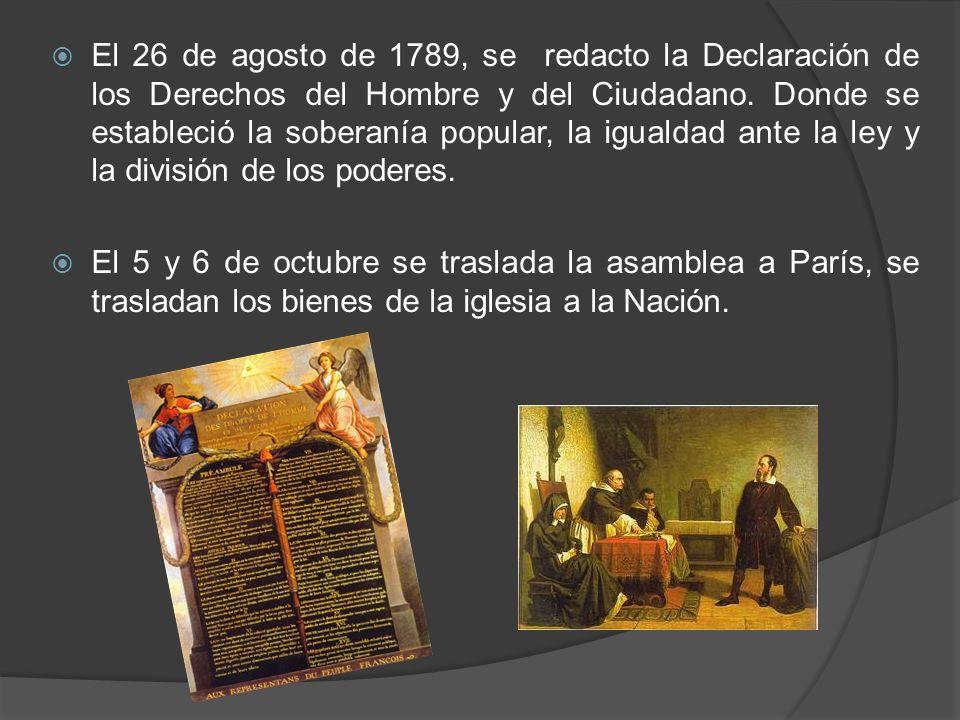 El 26 de agosto de 1789, se redacto la Declaración de los Derechos del Hombre y del Ciudadano. Donde se estableció la soberanía popular, la igualdad ante la ley y la división de los poderes.