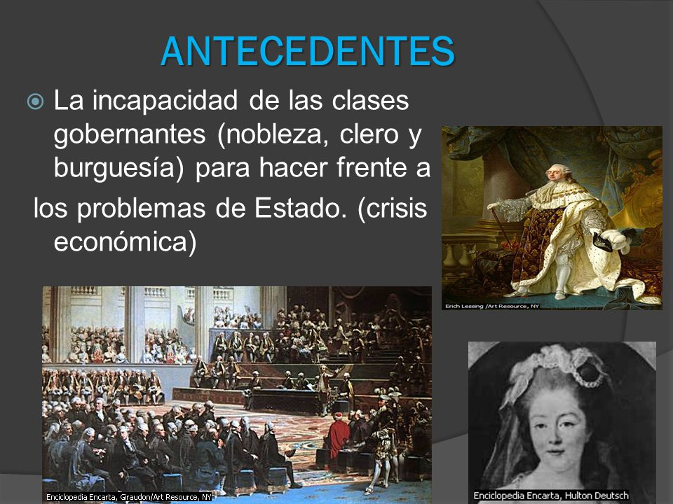 ANTECEDENTES La incapacidad de las clases gobernantes (nobleza, clero y burguesía) para hacer frente a.