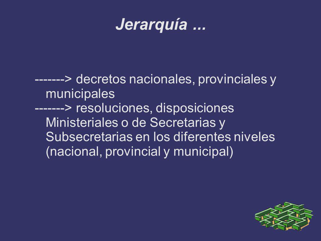 Jerarquía ... -------> decretos nacionales, provinciales y municipales.