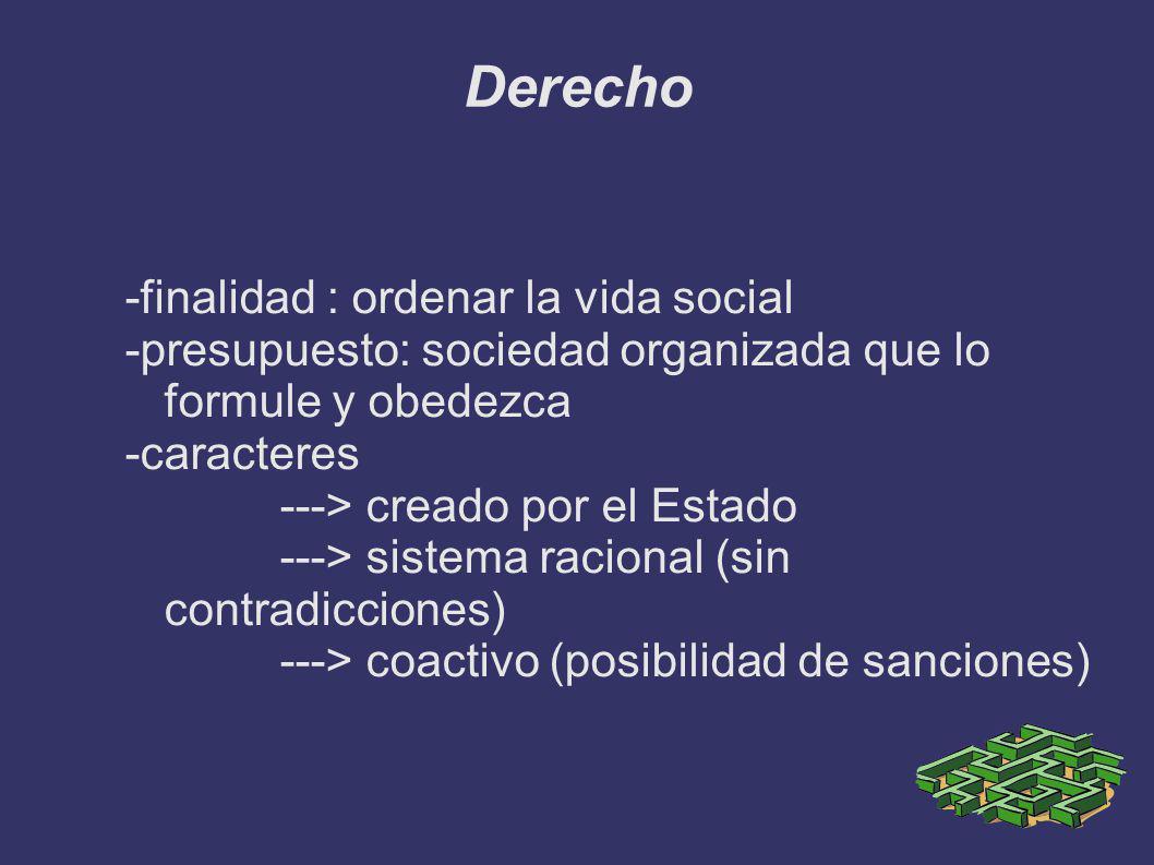 Derecho -finalidad : ordenar la vida social