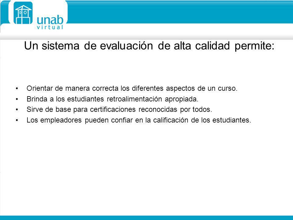 Un sistema de evaluación de alta calidad permite: