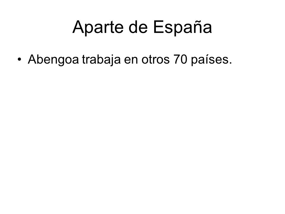 Aparte de España Abengoa trabaja en otros 70 países.