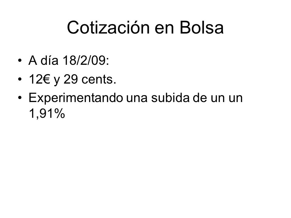 Cotización en Bolsa A día 18/2/09: 12€ y 29 cents.
