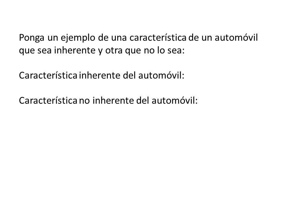 Ponga un ejemplo de una característica de un automóvil que sea inherente y otra que no lo sea: