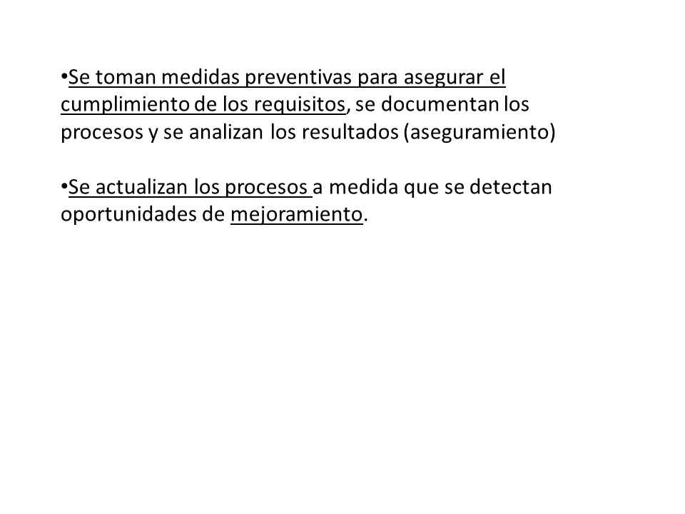 Se toman medidas preventivas para asegurar el cumplimiento de los requisitos, se documentan los procesos y se analizan los resultados (aseguramiento)