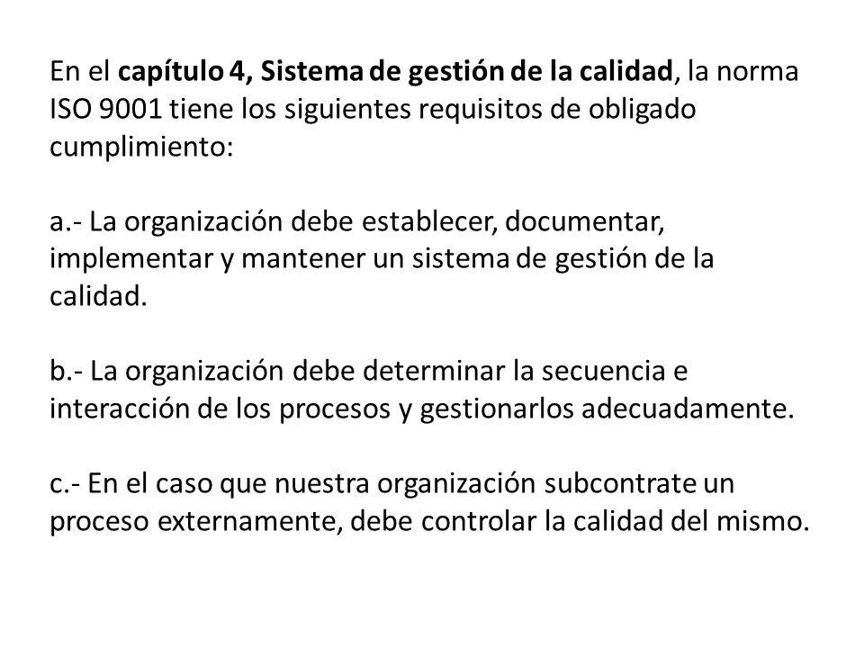 En el capítulo 4, Sistema de gestión de la calidad, la norma ISO 9001 tiene los siguientes requisitos de obligado cumplimiento: