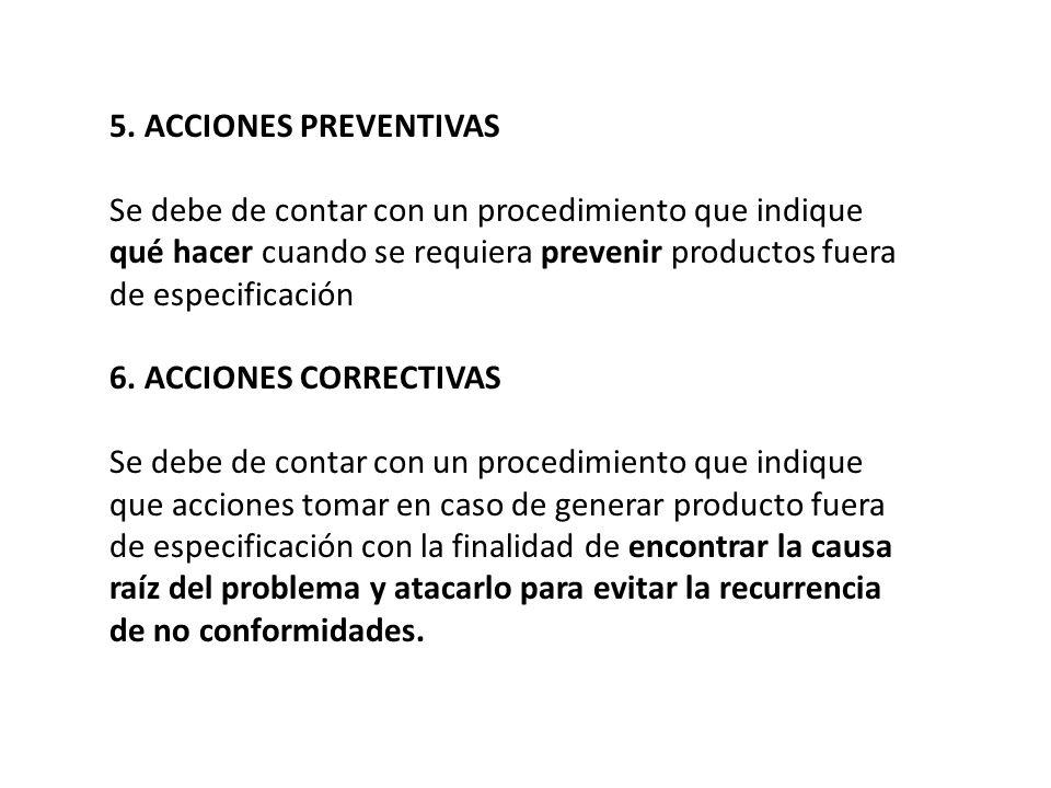 5. ACCIONES PREVENTIVAS Se debe de contar con un procedimiento que indique qué hacer cuando se requiera prevenir productos fuera de especificación.