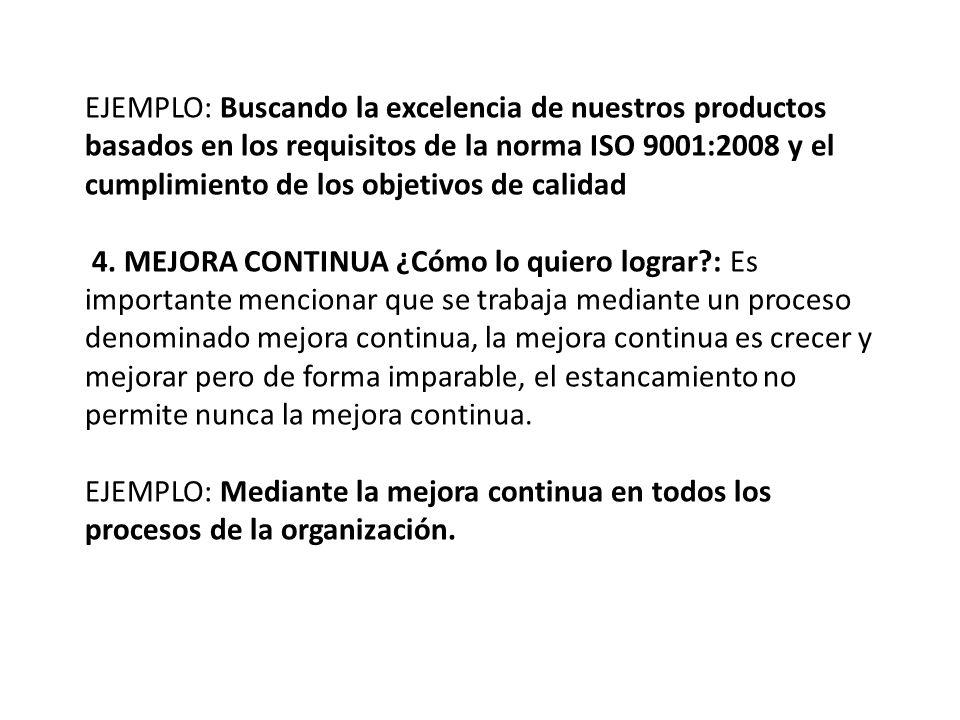 EJEMPLO: Buscando la excelencia de nuestros productos basados en los requisitos de la norma ISO 9001:2008 y el cumplimiento de los objetivos de calidad