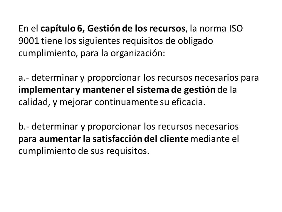 En el capítulo 6, Gestión de los recursos, la norma ISO 9001 tiene los siguientes requisitos de obligado cumplimiento, para la organización: