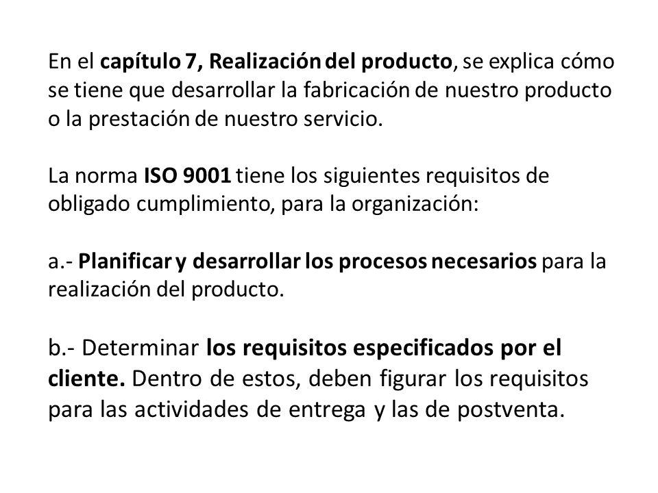 En el capítulo 7, Realización del producto, se explica cómo se tiene que desarrollar la fabricación de nuestro producto o la prestación de nuestro servicio.