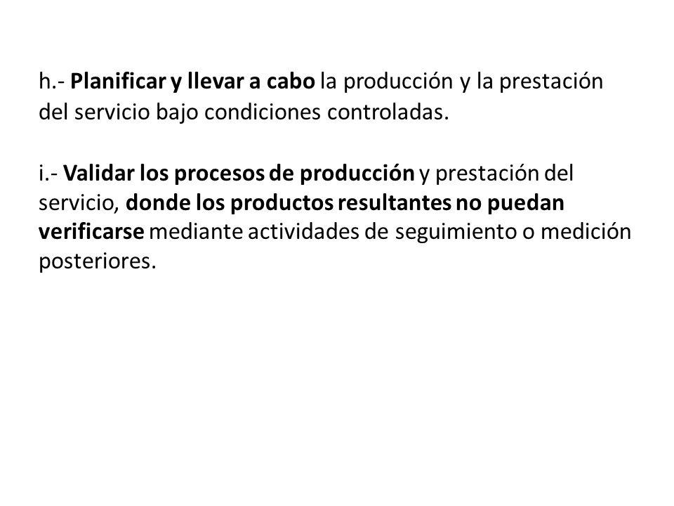 h.- Planificar y llevar a cabo la producción y la prestación del servicio bajo condiciones controladas.