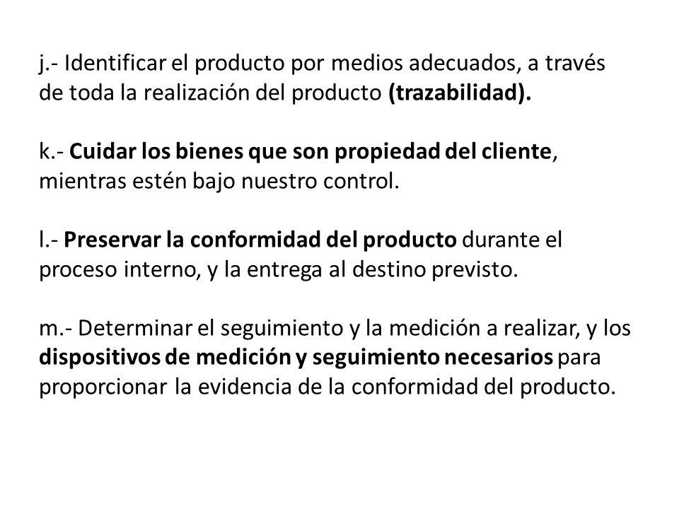 j.- Identificar el producto por medios adecuados, a través de toda la realización del producto (trazabilidad).