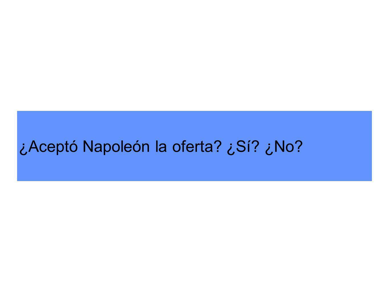 ¿Aceptó Napoleón la oferta ¿Sí ¿No