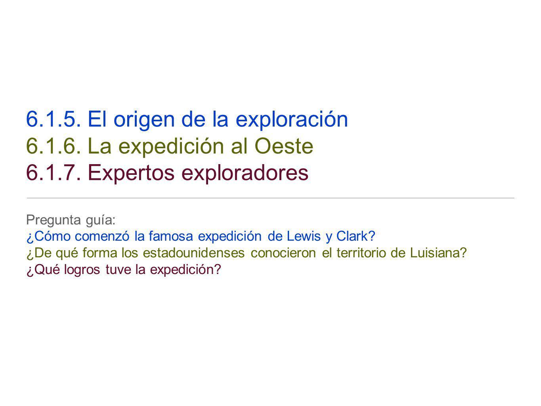 6. 1. 5. El origen de la exploración 6. 1. 6. La expedición al Oeste 6