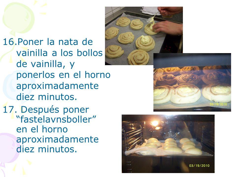 16.Poner la nata de vainilla a los bollos de vainilla, y ponerlos en el horno aproximadamente diez minutos.