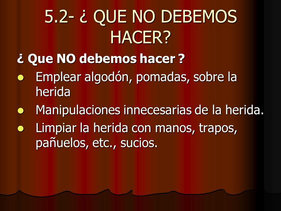 5.2- ¿ QUE NO DEBEMOS HACER ¿ Que NO debemos hacer