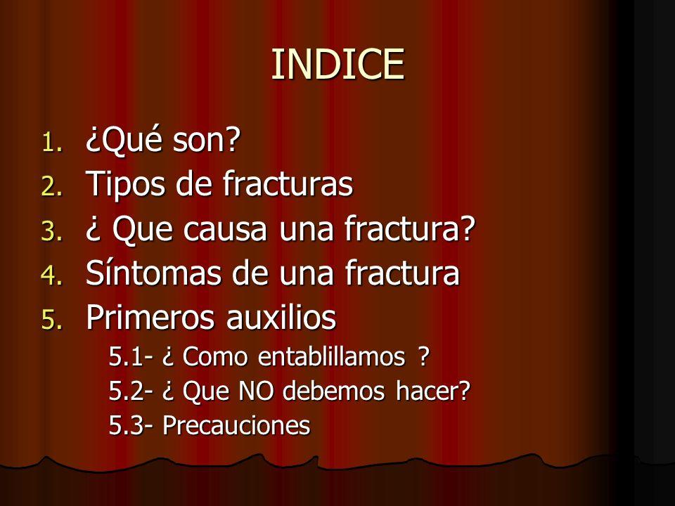 INDICE ¿Qué son Tipos de fracturas ¿ Que causa una fractura