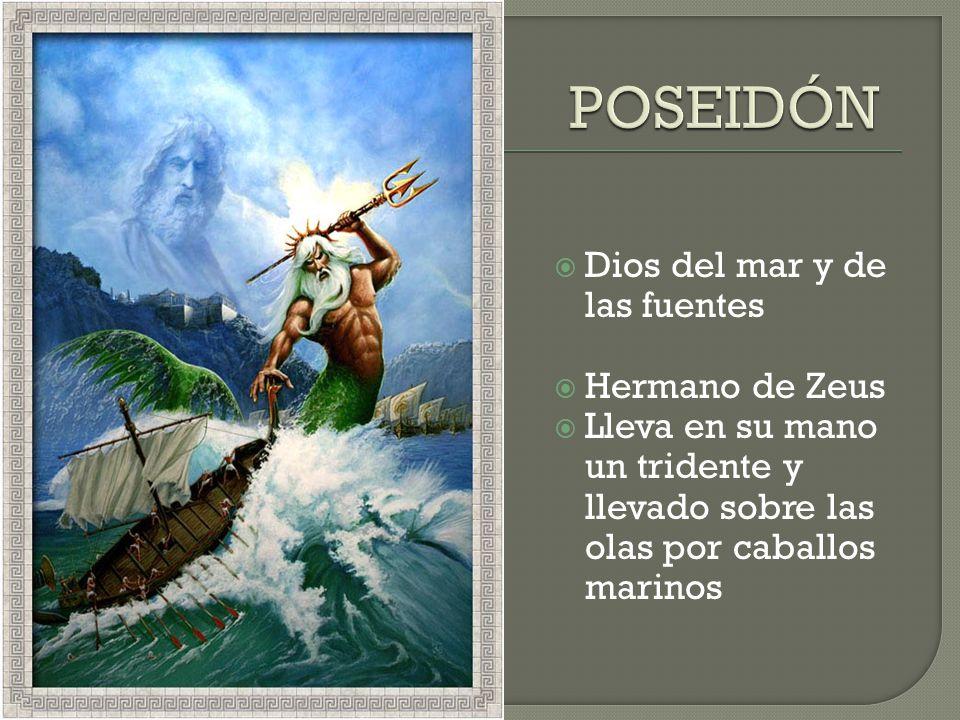 POSEIDÓN Dios del mar y de las fuentes Hermano de Zeus