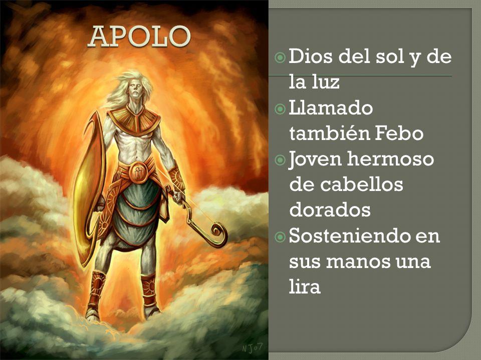 APOLO Dios del sol y de la luz Llamado también Febo