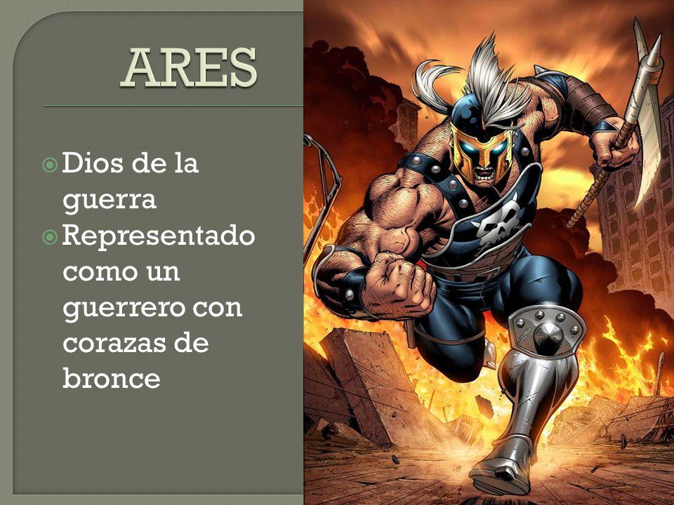 ARES Dios de la guerra Representado como un guerrero con corazas de bronce