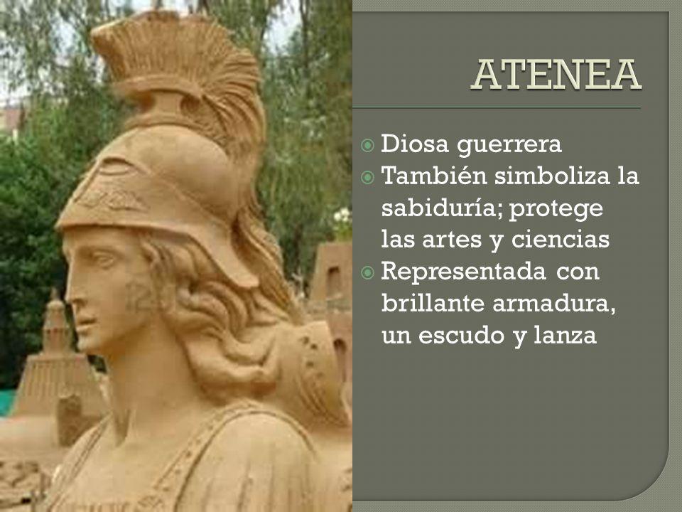 ATENEA Diosa guerrera. También simboliza la sabiduría; protege las artes y ciencias.
