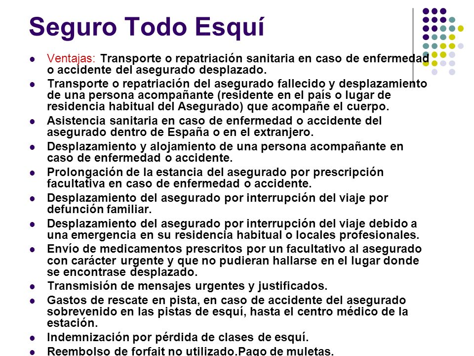 Seguro Todo Esquí Ventajas: Transporte o repatriación sanitaria en caso de enfermedad o accidente del asegurado desplazado.