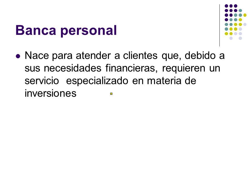 Banca personal Nace para atender a clientes que, debido a sus necesidades financieras, requieren un servicio especializado en materia de inversiones.
