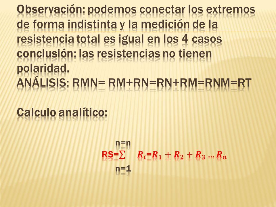 Observación: podemos conectar los extremos de forma indistinta y la medición de la resistencia total es igual en los 4 casos conclusión: las resistencias no tienen polaridad.