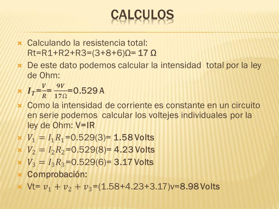 CALCULOS Calculando la resistencia total: Rt=R1+R2+R3=(3+8+6)Ω= 17 Ω