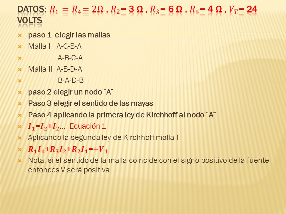 DATOS: 𝑅 1 =𝑅 4 =2Ω , 𝑅 2 = 3 Ω , 𝑅 3 = 6 Ω , 𝑅 5 = 4 Ω , 𝑉 𝑇 = 24 Volts